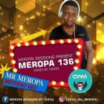 Ceega Wa Meropa – Meropa 136 (Mr Meropa Birthday Mix)