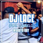 DJ Lace – Wobuya Bby ft. Lungelo