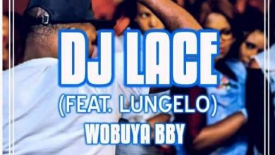 Photo of DJ Lace – Wobuya Bby ft. Lungelo