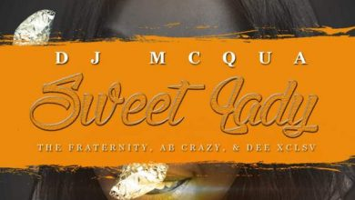 Photo of DJ MCqua – Sweet Lady Ft. The Fraternity, AB Crazy & D.EE XCLSV