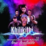 Gabriel YoungStar – Khilikithi ft. DJ Vumar, JeayChroniq, Why Not & Nqobile
