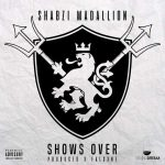 SHabZi Madallion – Show's Over