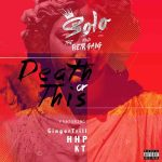 Solo and The BETR Gang – Death Or This Ft. Ginger Trill, HHP & KT