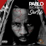 Pablo – Shut up Ft. Blaklez