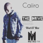 Caiiro – Metro FM The Drive Mix with Moflava & Maseshaba