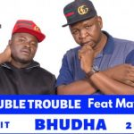 The Double Trouble – Bhudha ft. Mayandies