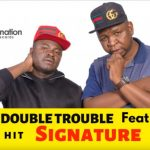 The Double Trouble – Signature Ft Lattie