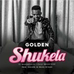 Golden – Shukela ft. Moonchild Sanelly, Zulu Mkhathini, DJ Pelco & DJ Rico