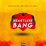 Bizza Wethu & Mr Thela – Heartless Bang (Pro-Tee's Boomin Base Remake)