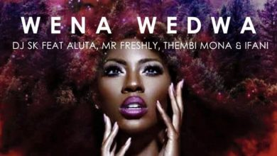 Photo of DJ SK – Wena Wedwa Ft. Aluta, Thembi Mona, Mr Freshly & Ifani