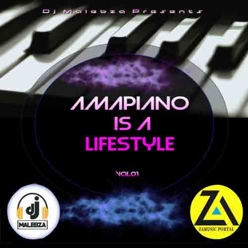 Mp3 Download » Mixtape » DJ Malebza - Amapiano Is A LifeStyle Vol 01