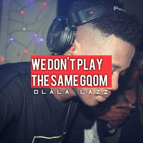 Mp3 Download » Mixtape » Dlala Lazz – We Don't Play The Same