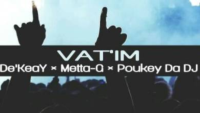 Photo of De'KeaY x Metta-G x Poukey Da DJ – Vat'im (Amapiano Mix)