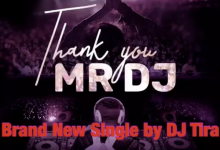 Photo of DJ Tira – Thank You Mr DJ Ft. Joocy