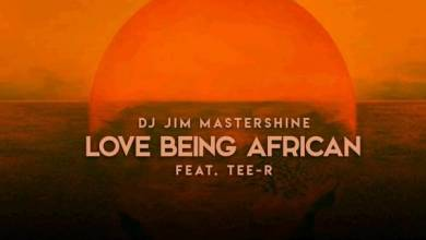 Photo of Jim MasterShine Ft. Tee-R – Love Being African(Afro Brotherz Afrikan Remix)