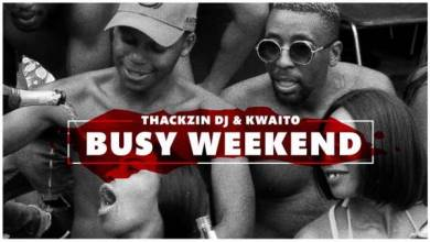 Photo of ThackzinDJ & Kwaito – Busy Weekend