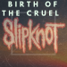 "Slipknot Broken New Song ""Birth Of The Cruel"""