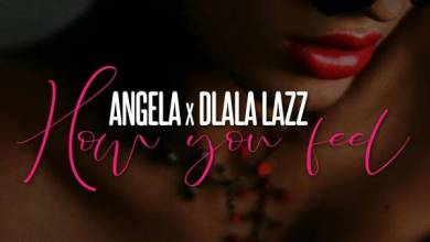 Photo of Angel-A – How You Feel Ft. Dlala Lazz