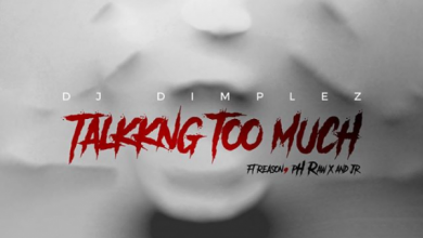 Photo of DJ Dimplez – Talking Too Much Ft. Reason, Ph Raw X & JR