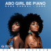 Gaba Cannal – Abo Girl BePiano Ft. Zano
