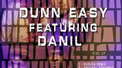 Photo of Dunn Easy ft Danil – Rise Up (Kususa Remix)