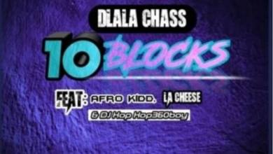 Photo of Dlala Chass – 10 Blocks Ft. Afro Kidd, LA Cheese & DJ Kop Kop360boy