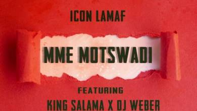 Photo of Icon LaMaf – Mme Motswadi Ft. King Salama & DJ Weber