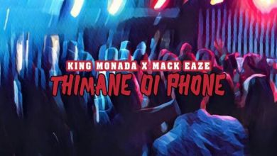 Photo of King Monada – Thimane Di Phone Ft. Mack Eaze