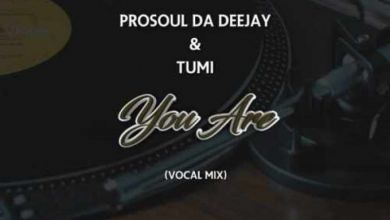 Photo of ProSoul Da Deejay & Tumi – You Are (Vocal Mix)